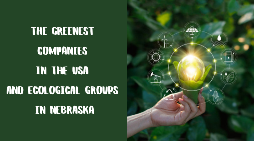 The Greenest Companies in the USA and Ecological Groups in Nebraska